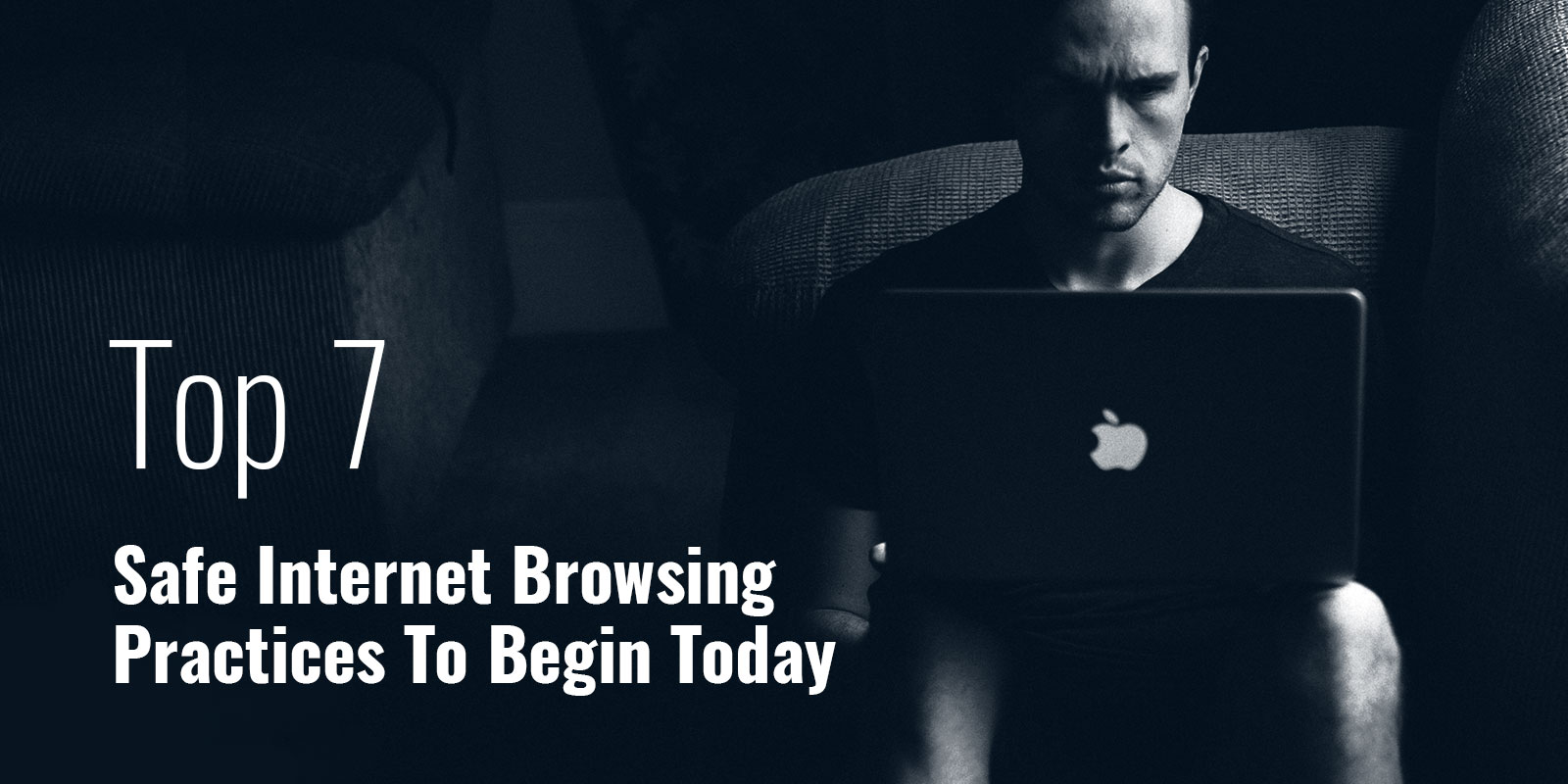 Top 7 Safe Internet Browsing Practices To Begin Today