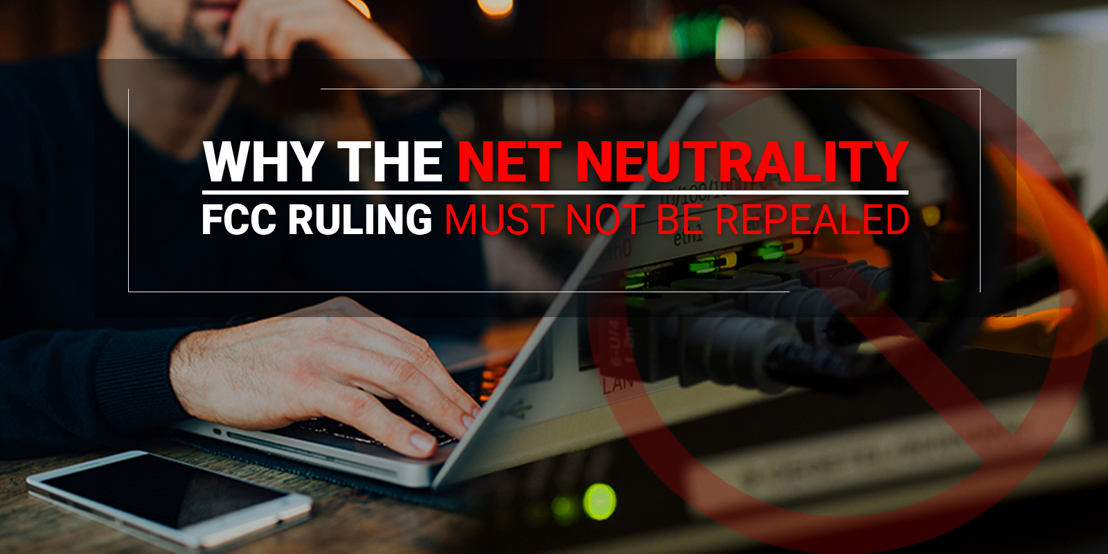 Why The Net Neutrality FCC Ruling Must Not Be Repealed